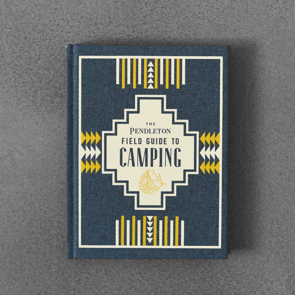 The Pendleton Field Guide to Camping - Pendleton Woolen Mills