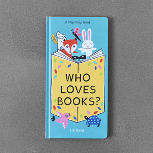 Who Loves Books? A Flip-Flap Book - Lizi Boyd