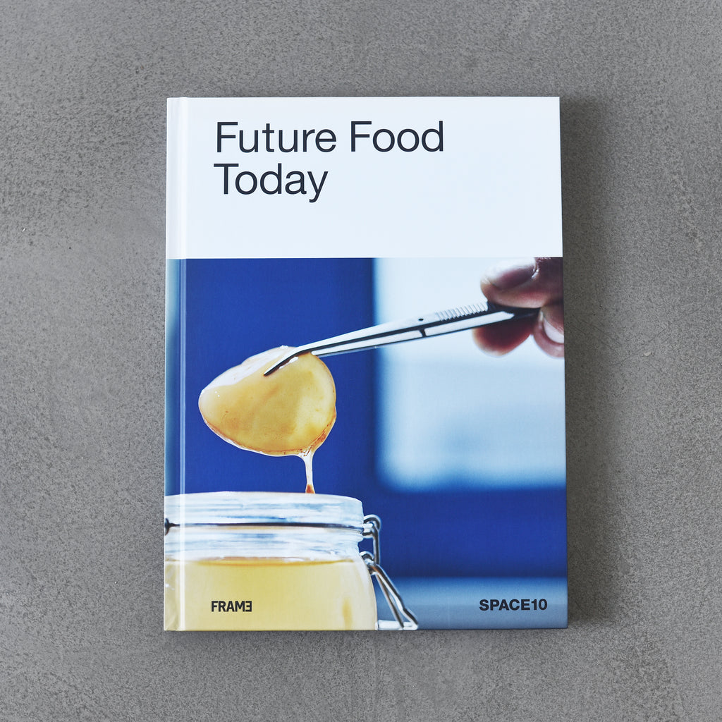 Future Food Today: A Cookbook by Space 10