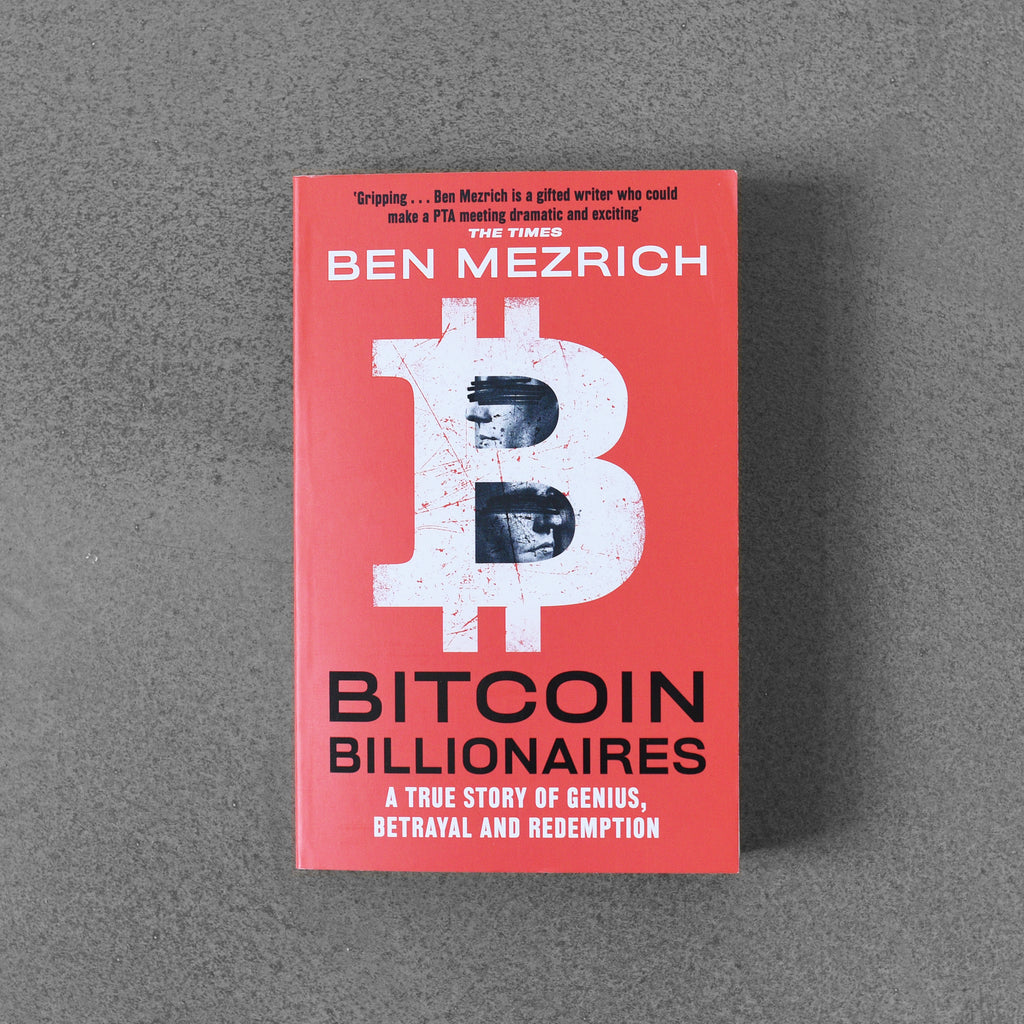 Bitcoin Billionaires: A True Story of Genius, Betrayal and Redemption - Ben Mezrich