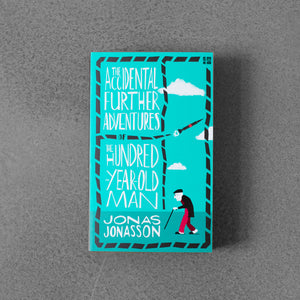 Accidental Further Adventures of Hundred Year-Old Man - Jonas Jonasson