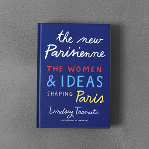 The New Parisienne: The Women & Ideas Shaping Paris - Lindsey Tramuta