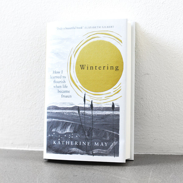 Wintering: How I Learned to Flourish When Life Became Frozen - Katherine May