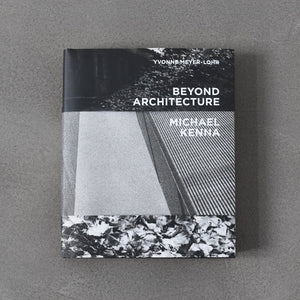 Beyond Architecture: Michael Kenna - Yvonne Meyer-Lohr