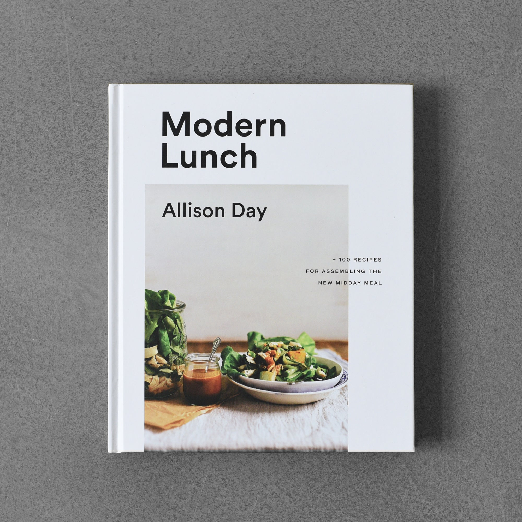 Modern Lunch: + 100 Recipes for Assembling The New Midday Meal - Allison Day