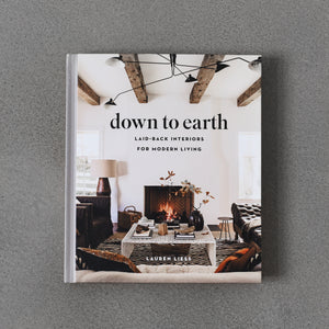Down to Earth: Laid-Back Interiors for Modern Living - Lauren Liess