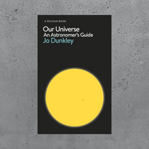 Our Universe: An Astronomer's Guide - Jo Dunkey (Pelican Edition)