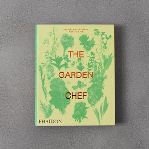 Garden Chef Recipes and Stories From Plant to Plate