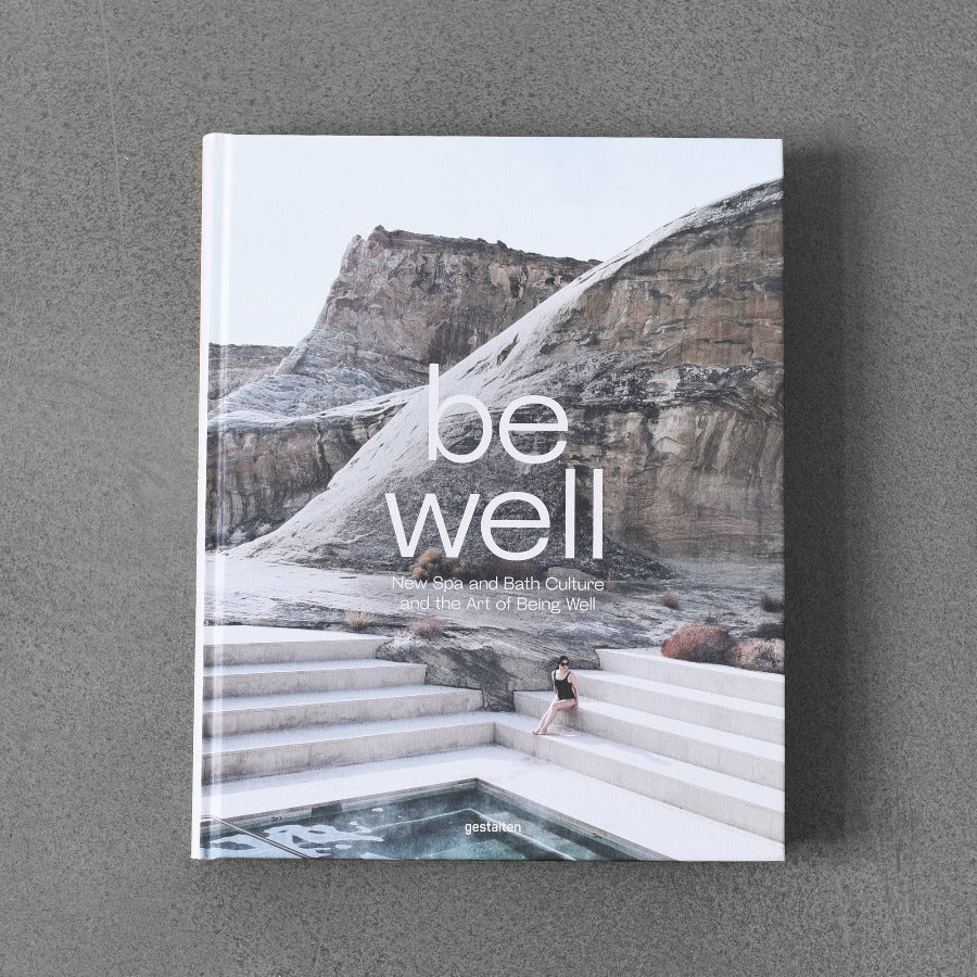 Be Well: New Spa and Bath Culture and the Art of Being Well