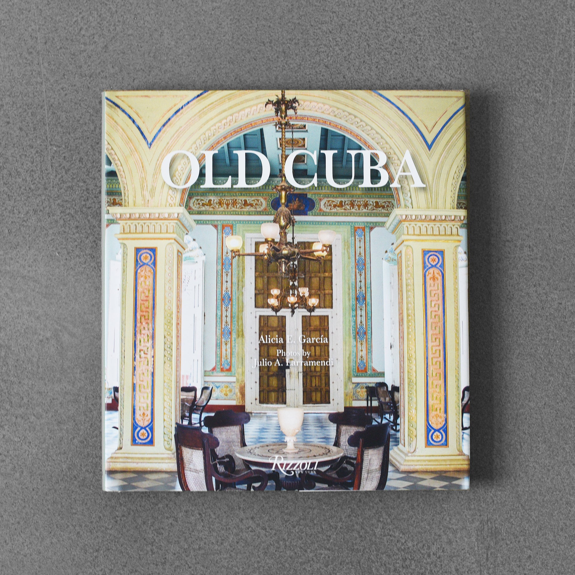 Old Cuba: Urban and Vernacular Architecture - Alicia E. García