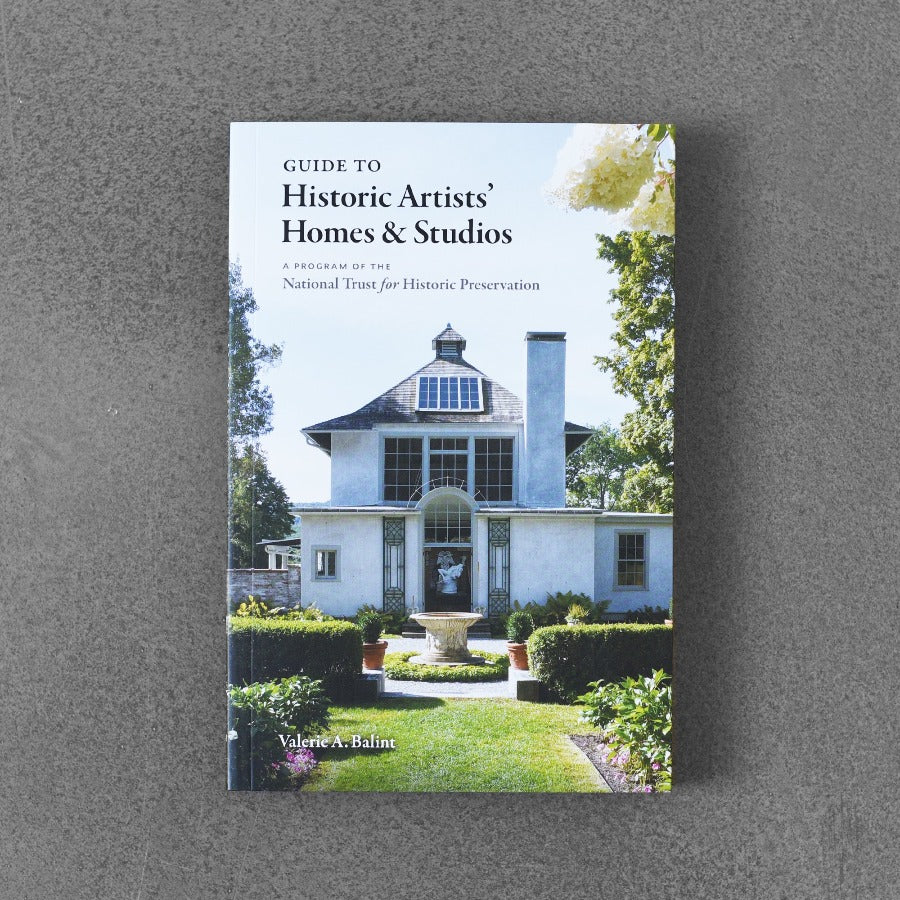 Guide to Historic Artists' Homes & Studios - Valerie A. Balint