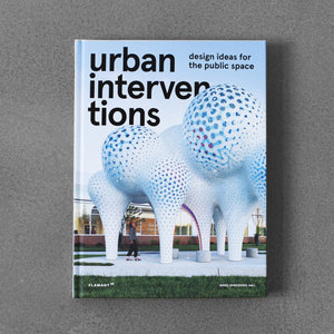 Urban Interventions: Design Ideas for the Public Space