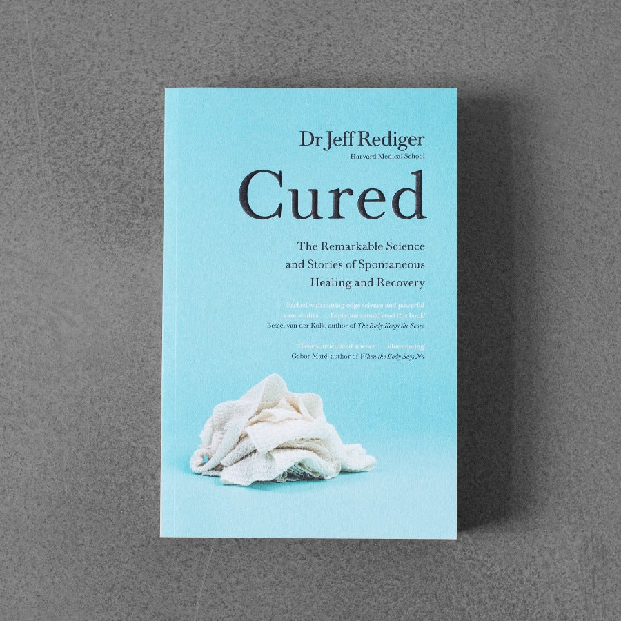 Cured: The Remarkable Science and Stories  of Spontaneous Healing and Recovery - Dr Jeff Rediger