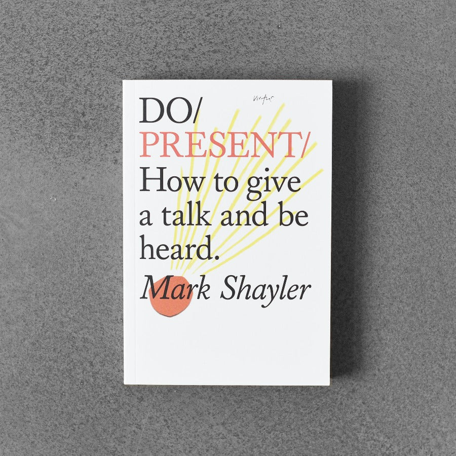Do / Present: How to Give a Talk and Be Heard - Mark Shayler