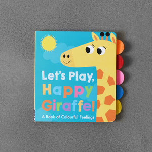 Let´s Play, Happy Giraffe! A Book of Colourful Feelings - Georgiana Deutsch