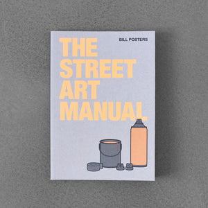 The Street Art Manual - Bill Posters