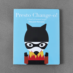 Presto Change-o!: A Book of Animal Magic - Édouard Manceau