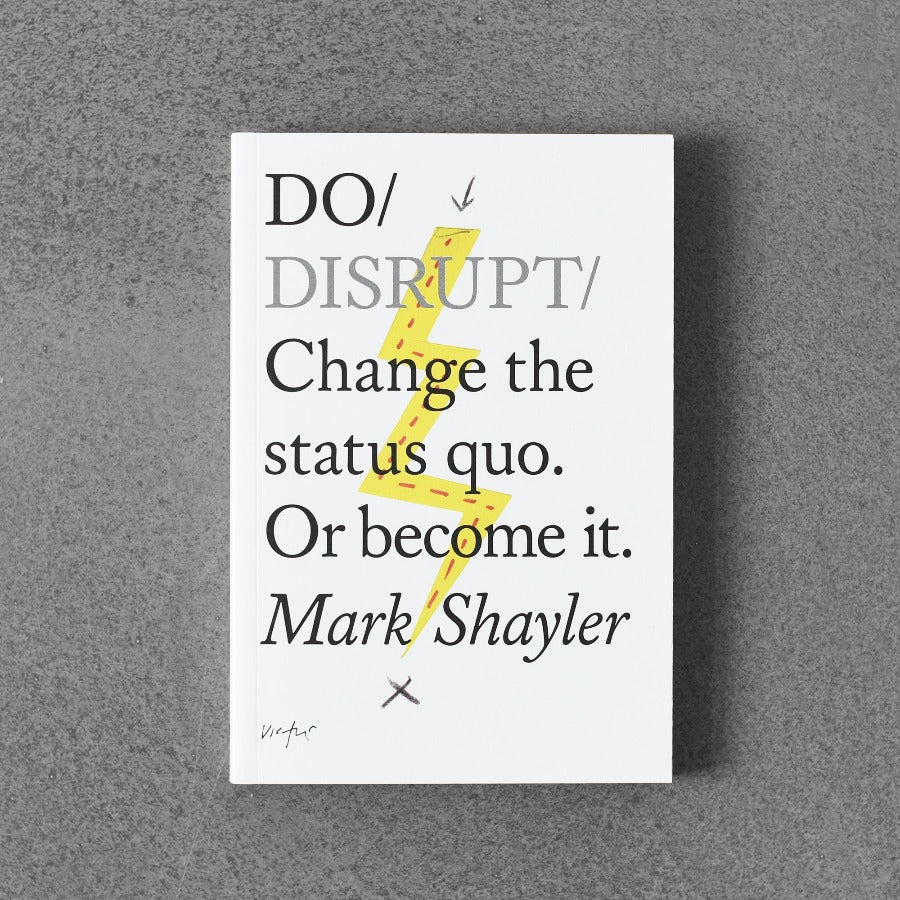 Do / Disrupt: Change The Status Quo. Or Become It. - Mark Shayler