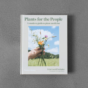 Plants for the People: A Modern Guide to Plant Medicine - Erin Lovell Verinder