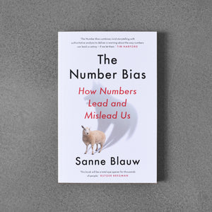Number Bias: How Numbers Lead Us and Mislead Us - Sanne Blauw