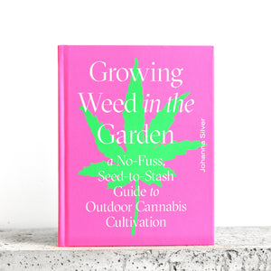 Growing Weed in the Garden - Johanna Silver