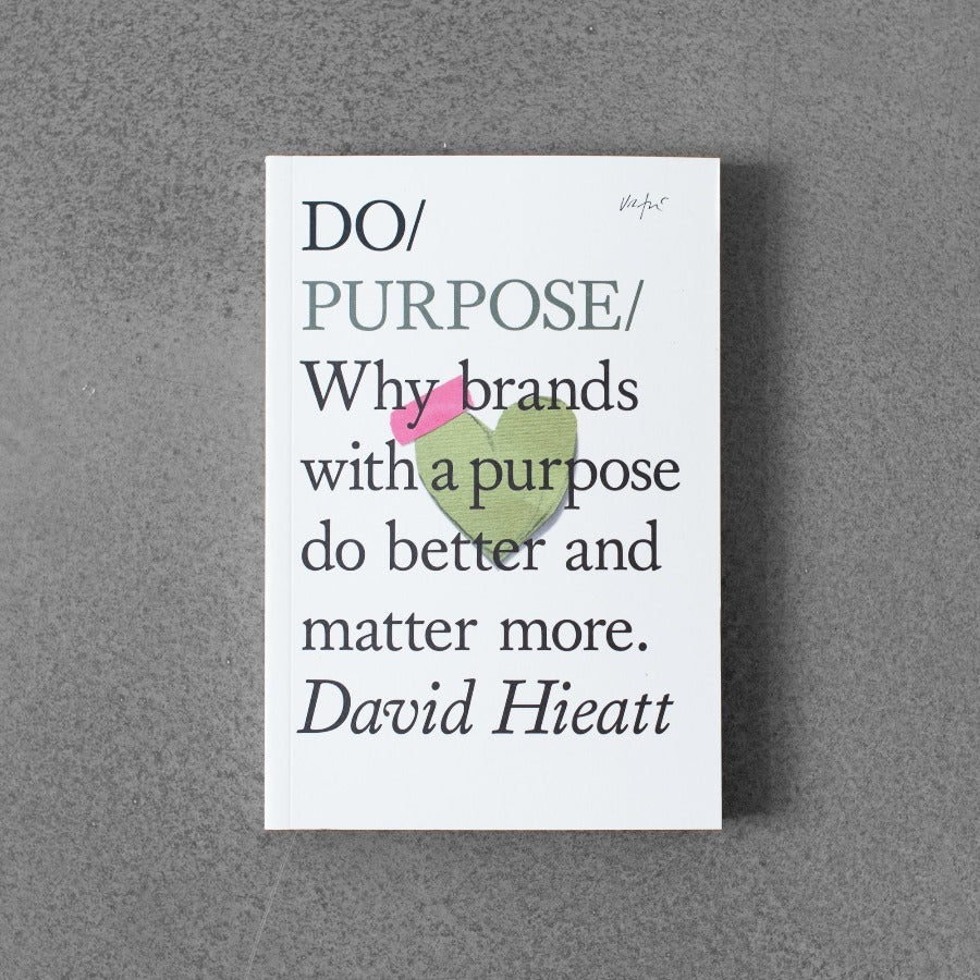 Do / Purpose: Why Brands with A Purpose Do Better and Matter More - David Hieatt