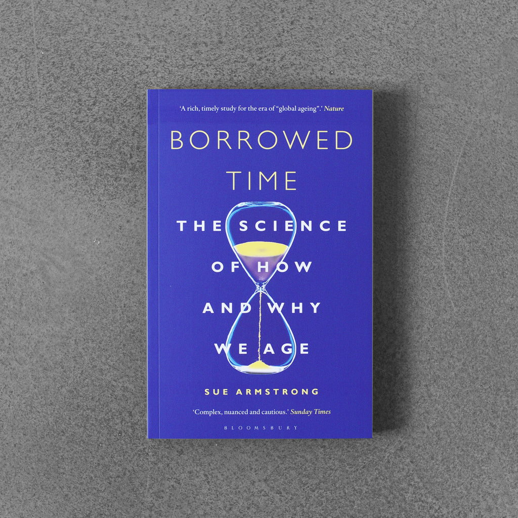 Borrowed Time: The Science of How and Why We Age - Sue Armstrong