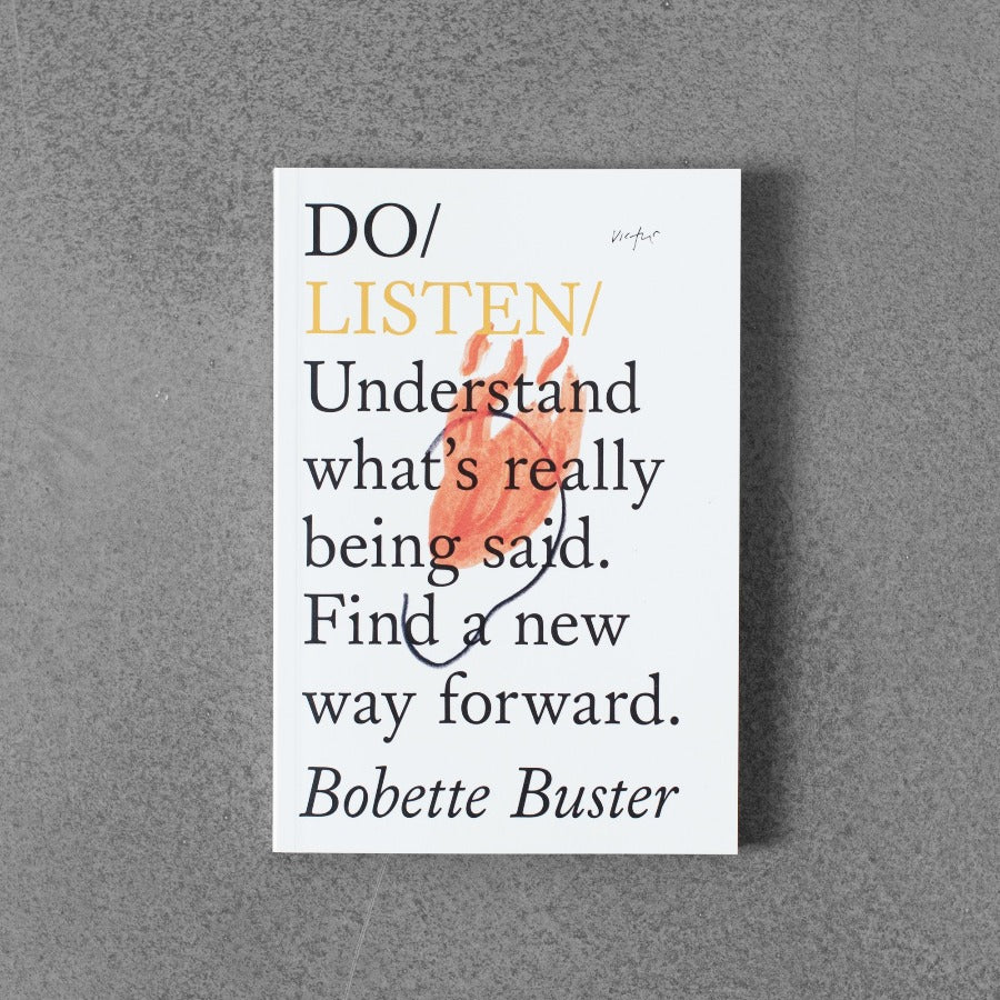Do / Listen: Understand What's Really Being Said. Find a New Way Forward. - Bobette Buster