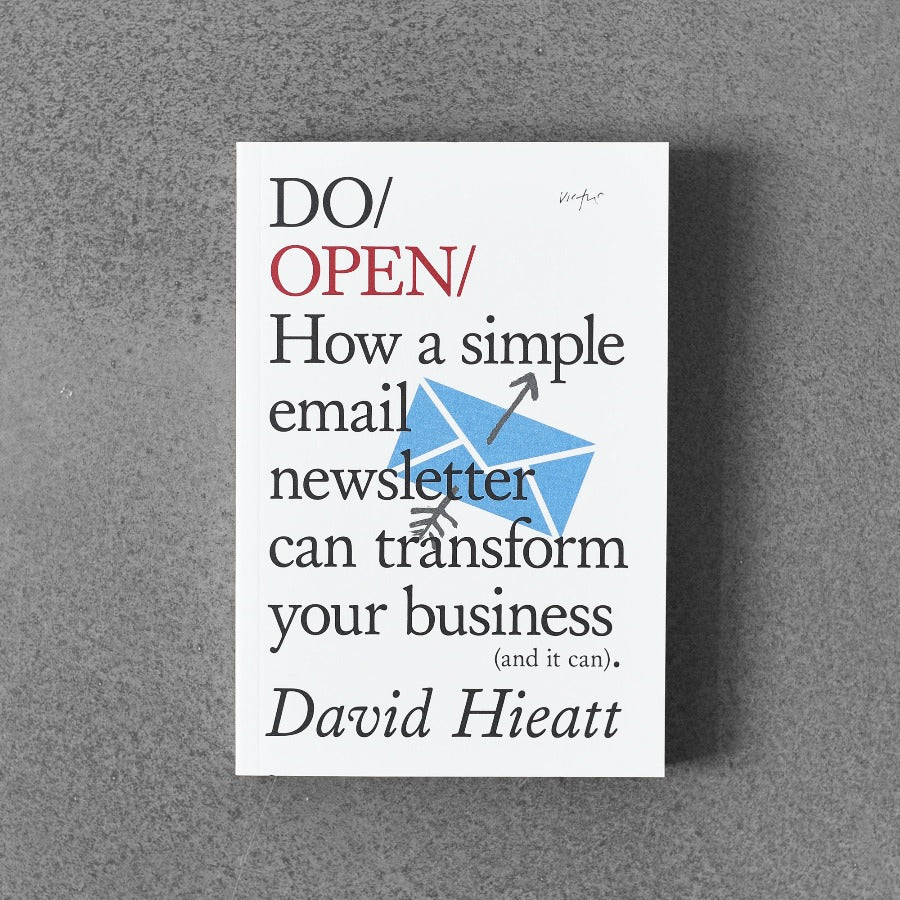 Do / Open: How a Simple Email Newsletter Can Change Your Business - David Hieatt