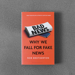 Bad News: Why We Fall for Fake News - Rob Brotherton