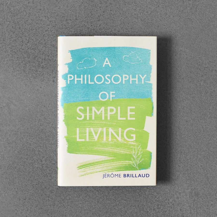 A Philosophy of Simple Living - Jerome Brillaud