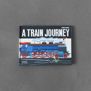 A Train Journey: A pop-up history of rail travel - Gerard Lo Monaco