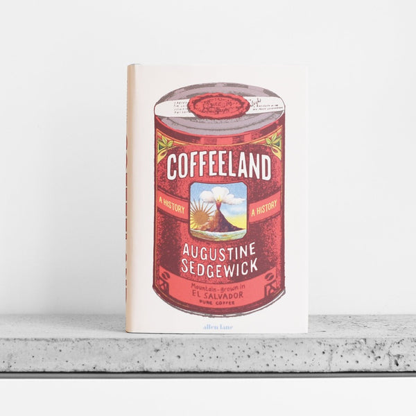 Coffeeland: A History - Augustine Sedgewick