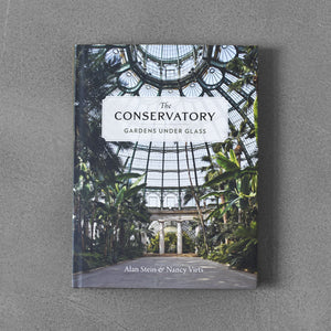 The Conservatory: Gardens under Glass - Alan Stein & Nancy Virts