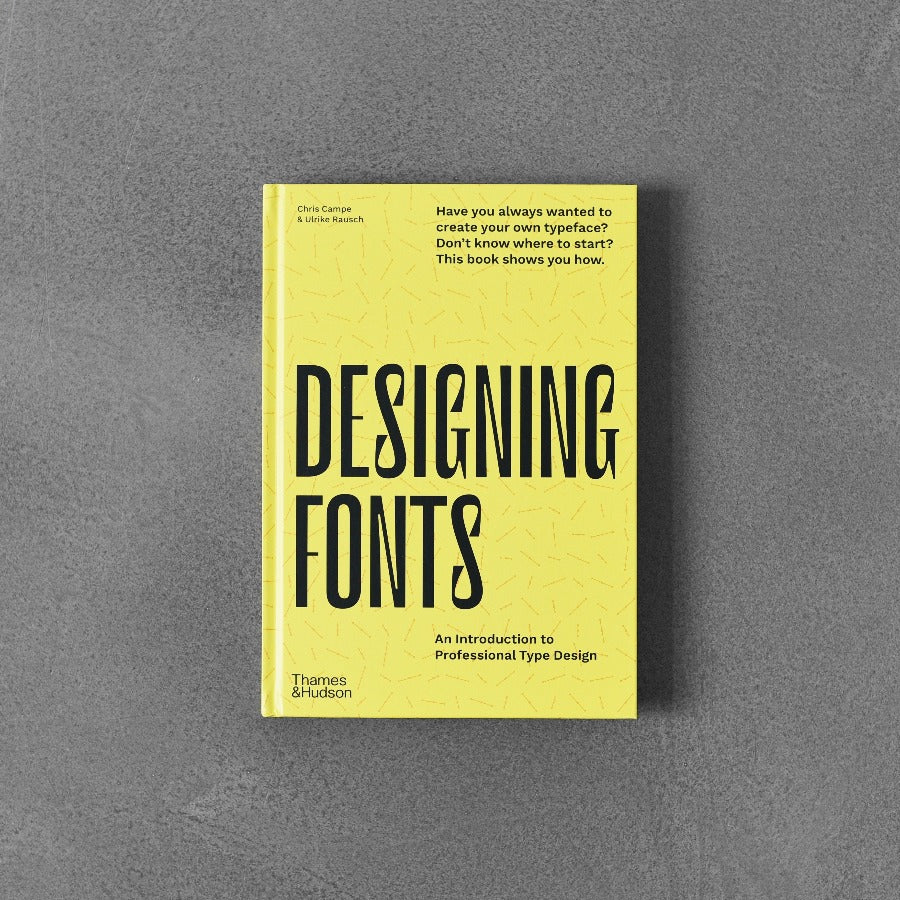Designing Fonts: An Introduction to Professional Type Design - Chris Campe, Ulrike Rausch