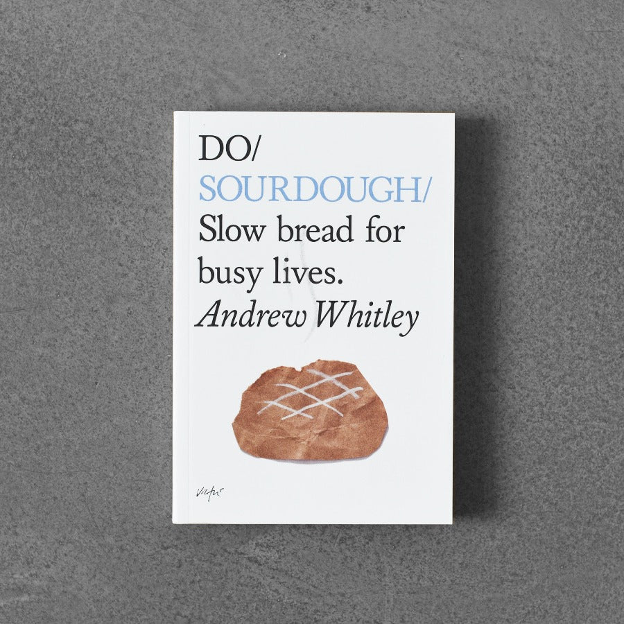 Do / Sourdough: Slow Bread for Busy Lives. - Andrew Whitley