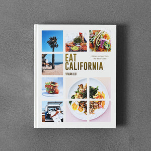 Eat California: Vibrant Recipes from the West Coast- Vivian Lui