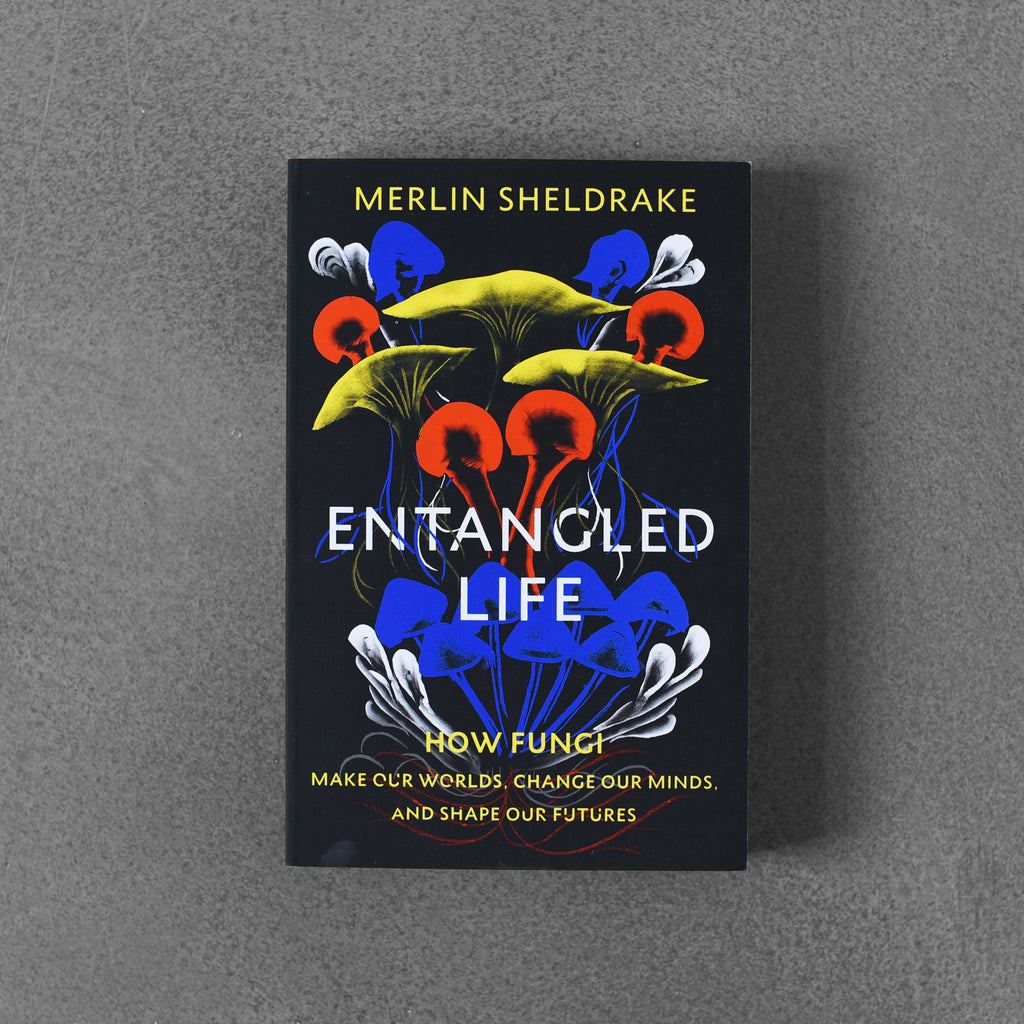 Entangled Life: How Fungi Make Our Worlds - Merlin Sheldrake