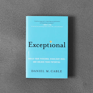 Exceptional: Build Your Personal Highlight Reel and Unlock Your Potential - Daniel M. Cable