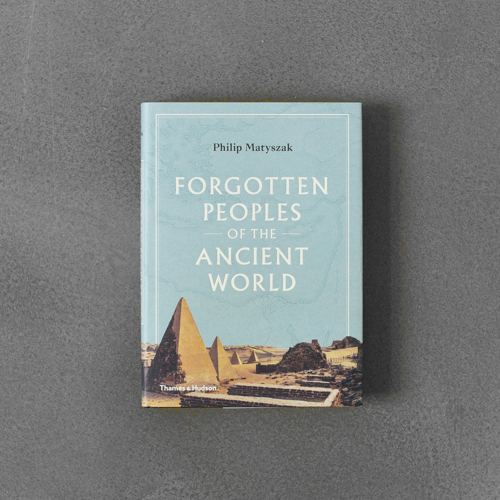Forgotten Peoples of the Ancient World - Philip Matyzsak