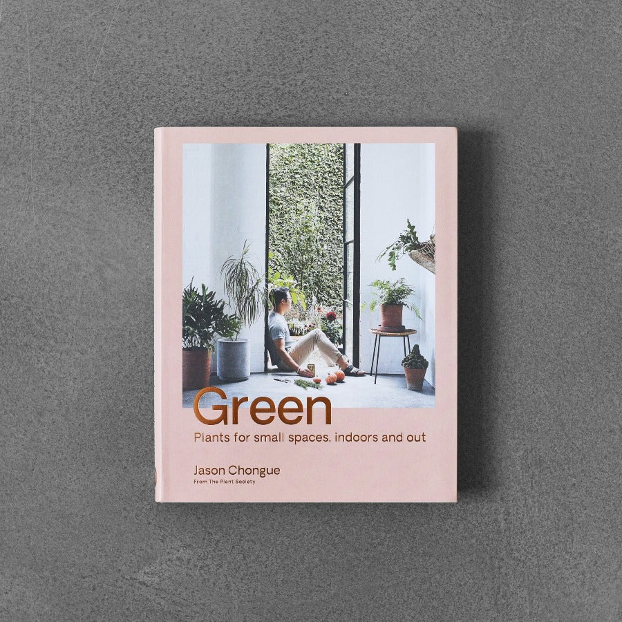 Green: Plants for Small Places, Indoors and Out - Jason Chongue