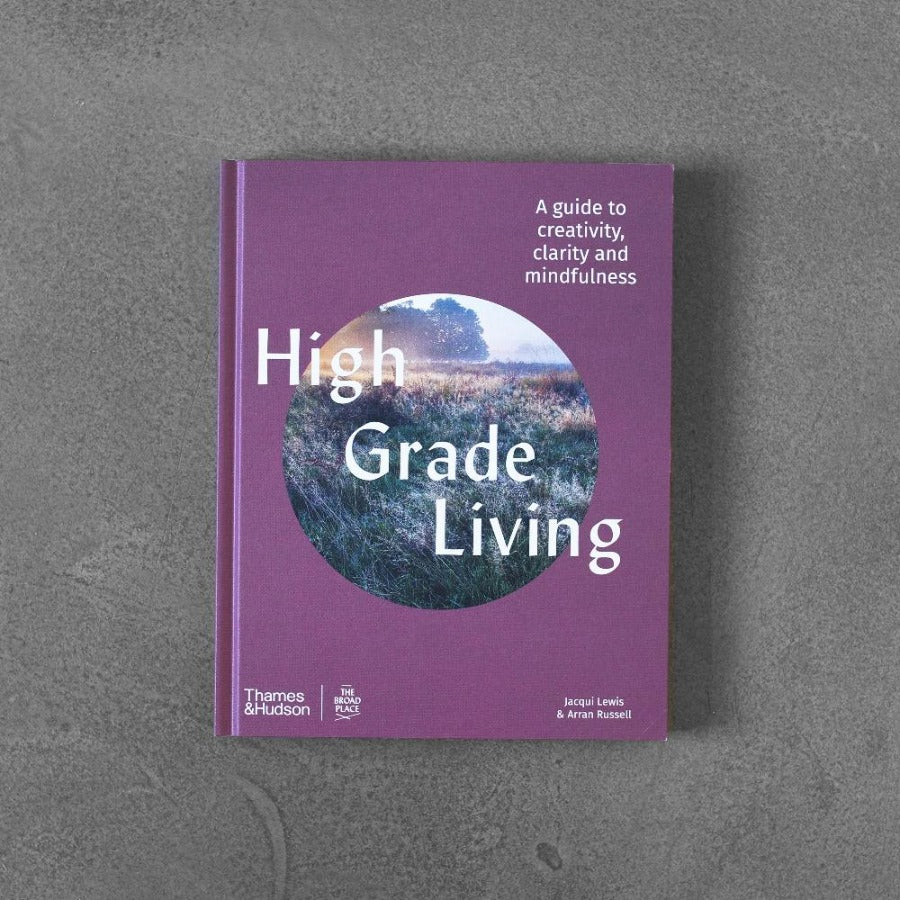 High Grade Living : A guide to creativity, clarity and mindfulness