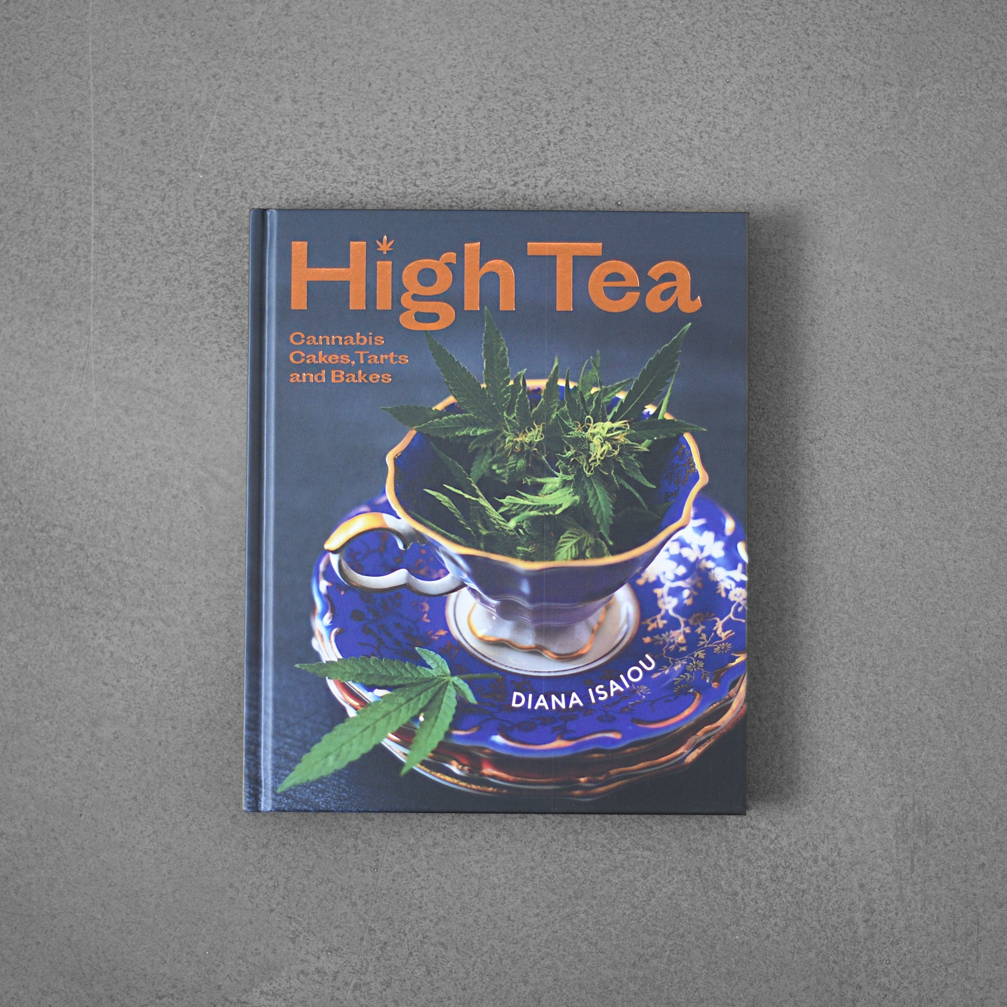 High Tea: Cannabis Cakes, Tarts and Bakes - Diana Isaiou