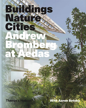 Buildings Nature Cities: Andrew Bromberg at Aedas