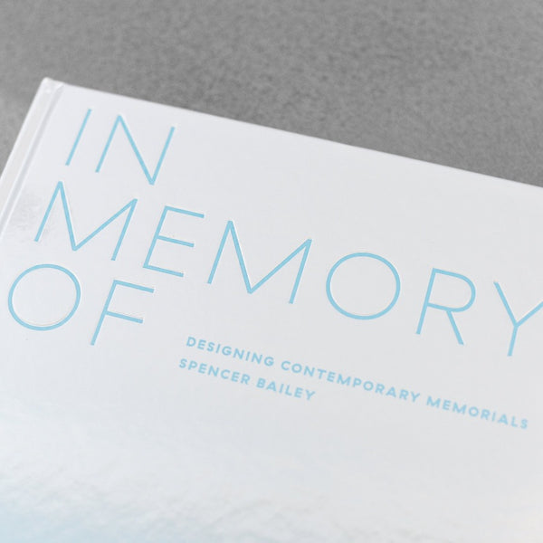 In Memory of: Designing Contemporary Memorials - Spencer Bailey