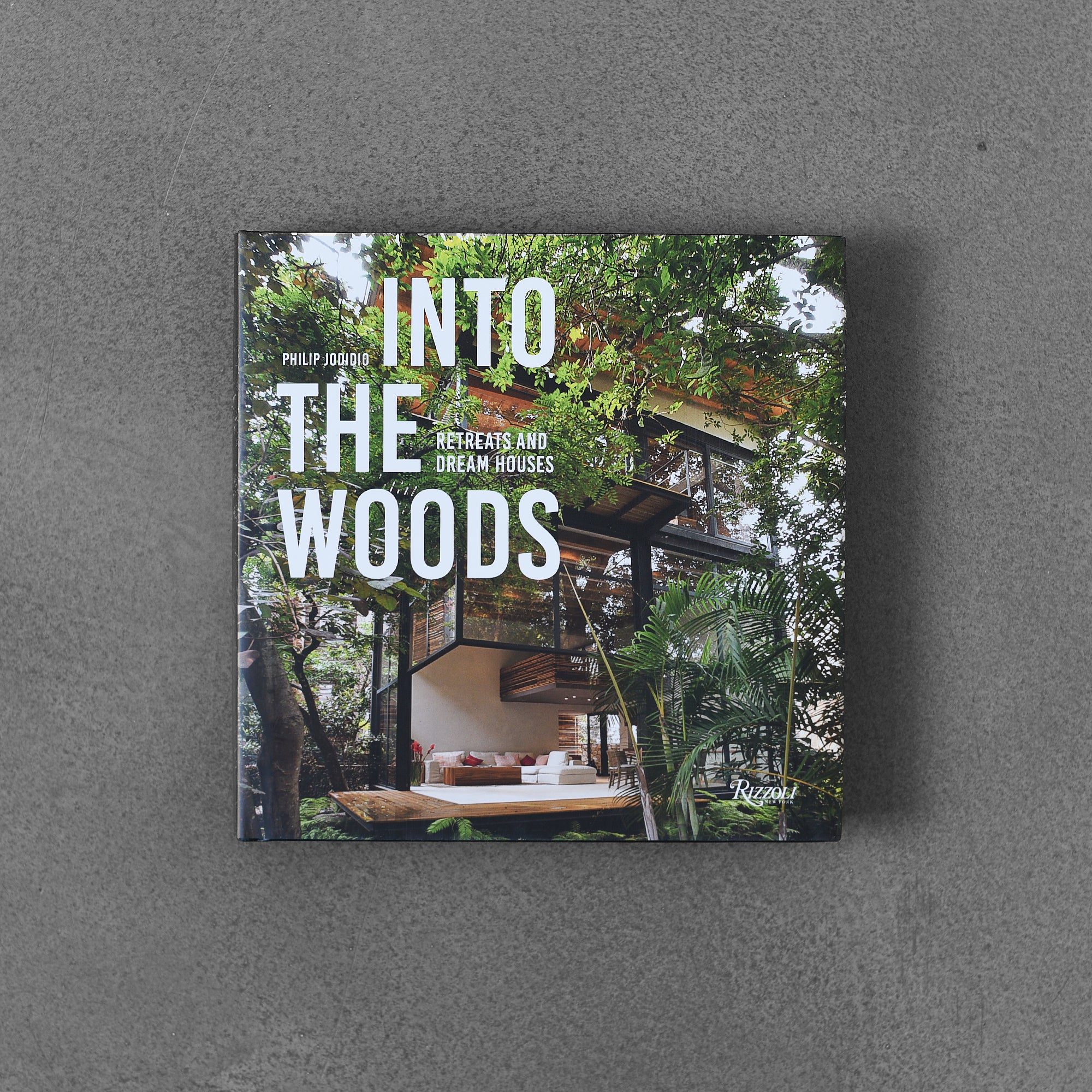 Into the Woods: Retreats and Dream Houses - Philip Jodidio