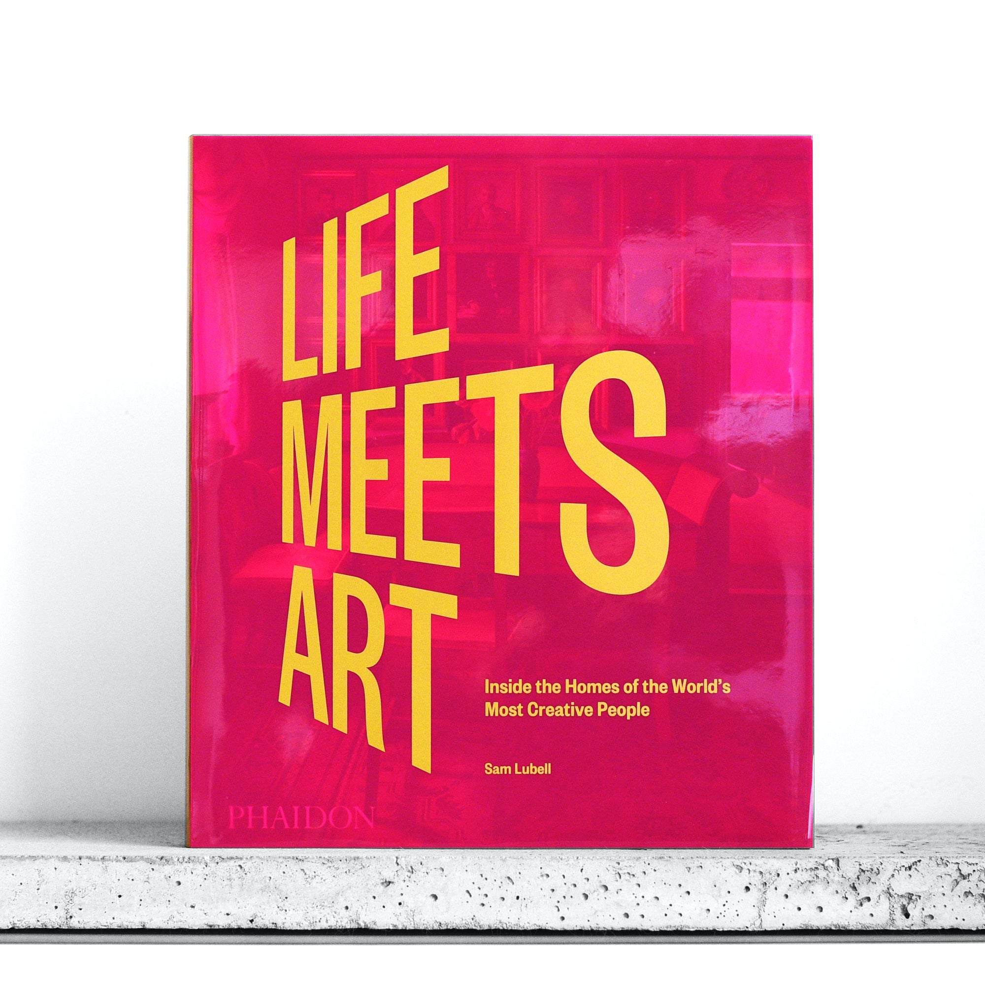 Life Meets Art: Inside the Homes of the World's Most Creative People - Sam Lubell