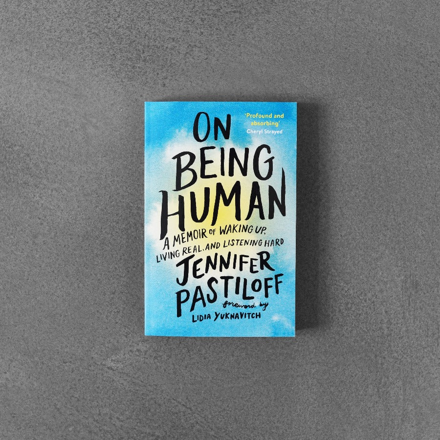 On Being Human: A Memoir of Waking Up, Living Real, and Listening - Jennifer Pastiloff