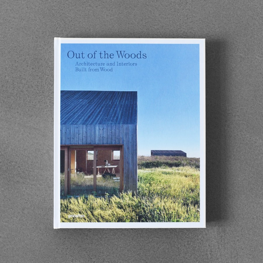 Out of the Woods: Architecture and Interiors Built from Wood