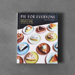 Pie for Everyone: Recipes and Storiesfrom Petee's Pie, New York's Best Pie Shop